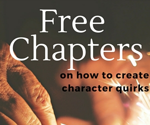A~Z Writers' Character Quirks: A~ Z of Behaviours, Foibles, Habits, Mannerisms & Quirks for Writers' to Create Fictional Characters - Free Chapters
